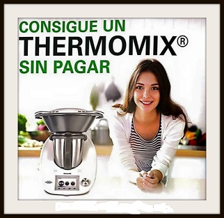 CONSIGUE TU Thermomix® SIN PAGAR